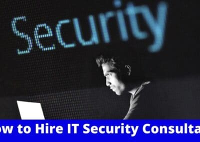 How to Hire the Best IT Security Consultant: 4 Simple Tips